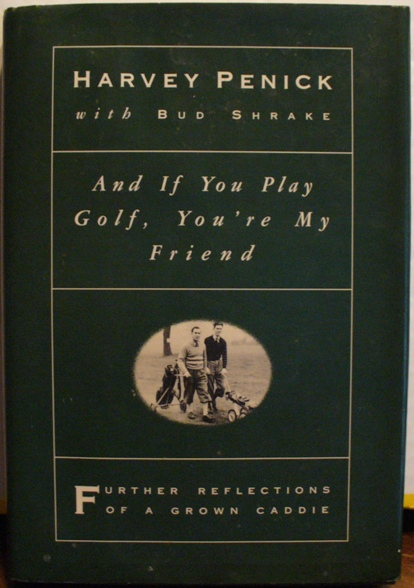 And If You Play Golf, You're My Friend: Further Reflections of a Grown Caddie. Harvey Penick, Bud Shrake.