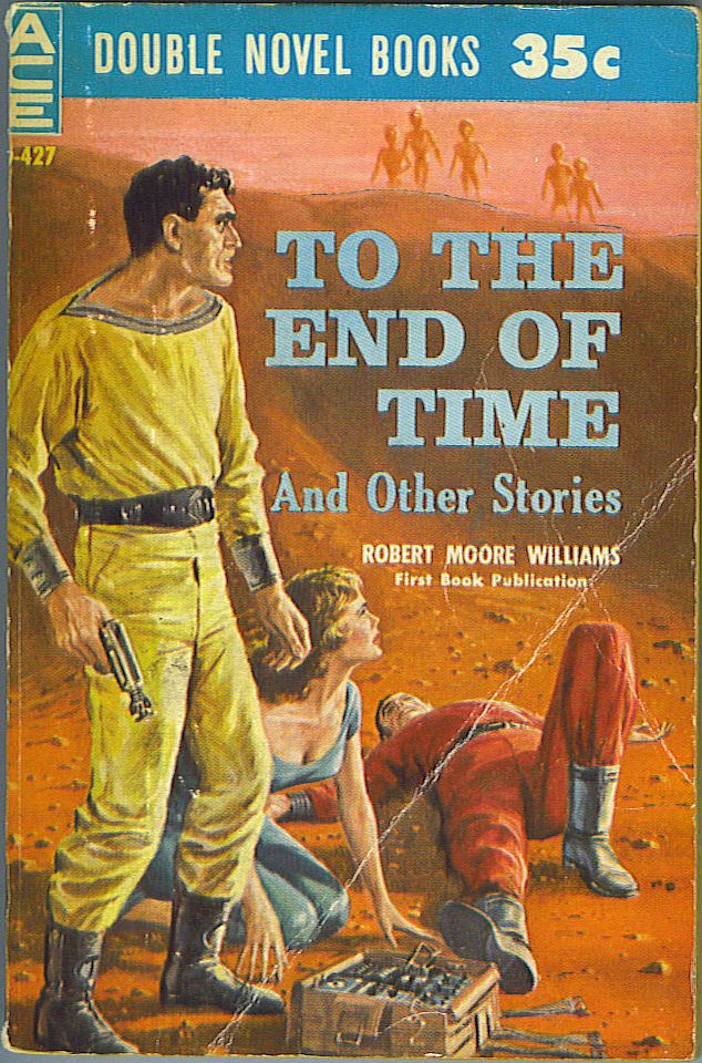 To the End of Time and Other Stories / World of the Masterminds. Robert Moore Williams.