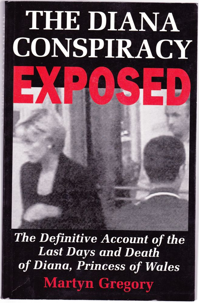 The Diana Conspiracy Exposed: The Definitive Account of the Last Days and Death of Diana, Princess of Wales. Martyn Gregory.