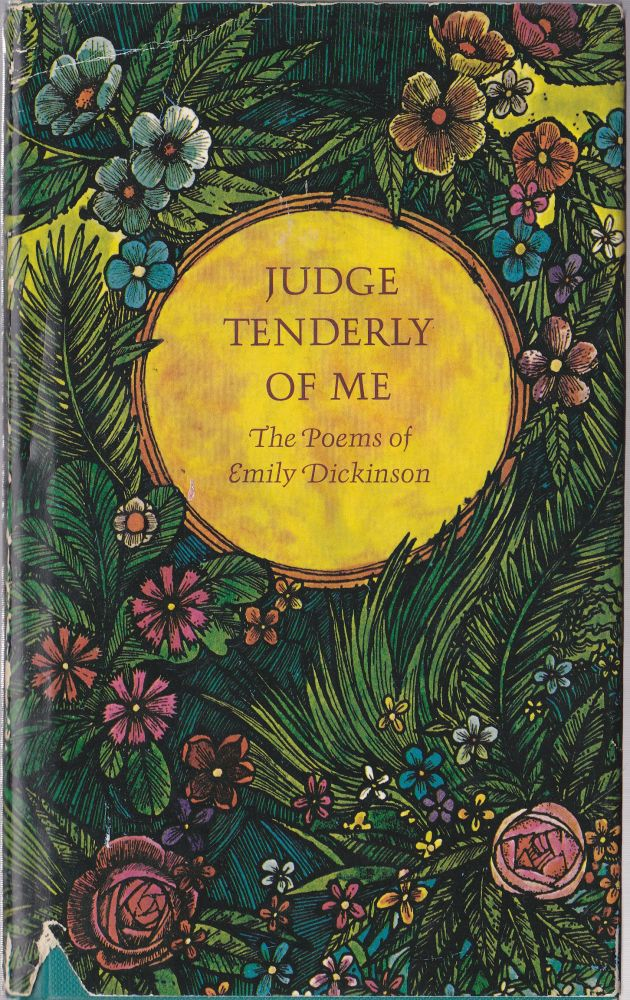 Judge Tenderly of Me, the Poems of Emily Dickinson. Emily Dickinson.