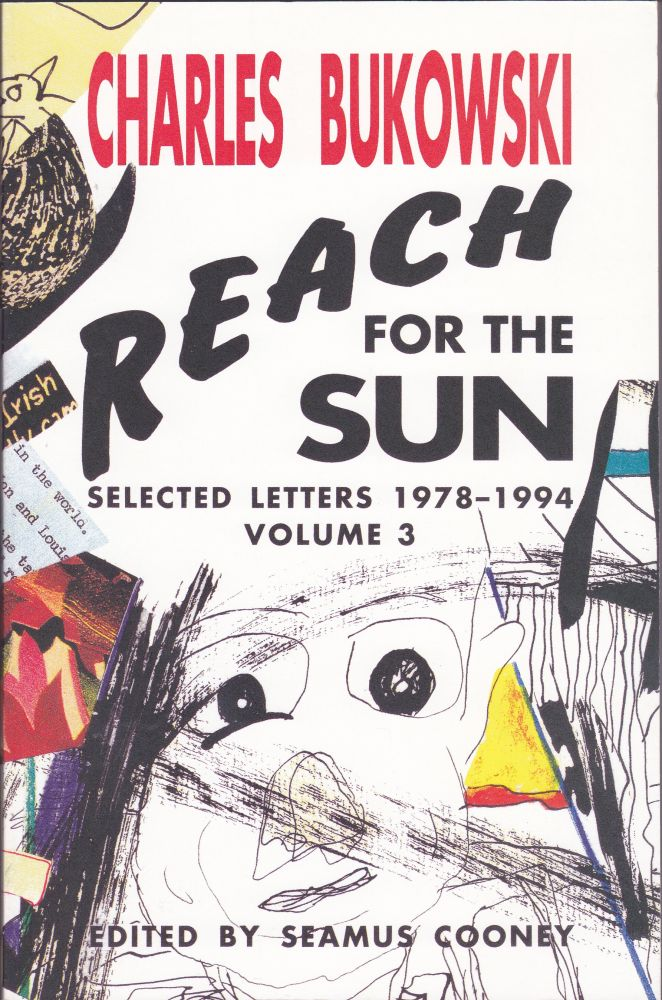 Reach for the Sun Selected Letters 1978-1994 Volume 3. Charles Bukowski, Seamus Cooney.