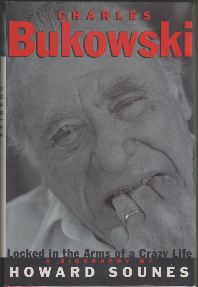 Charles Bukowski: Locked in the Arms of a Crazy Life. Howard Sounes.
