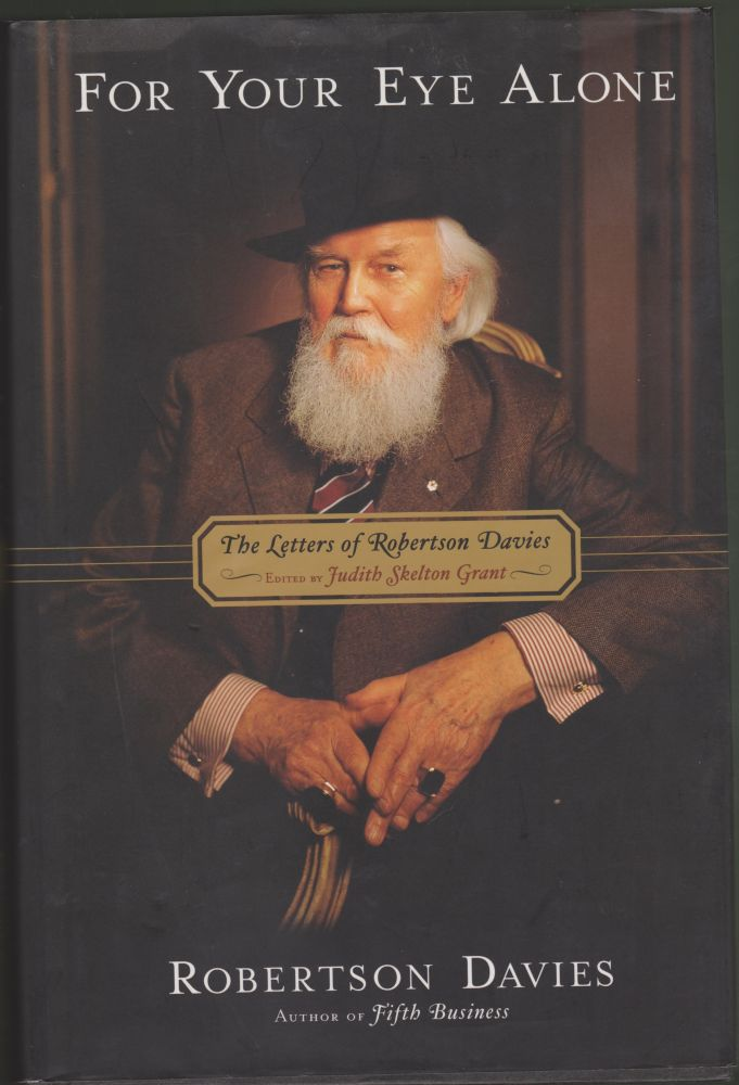 For Your Eye Alone: The Letters of Robertson Davies. Robertson Davies, Judith Skelton Grant.