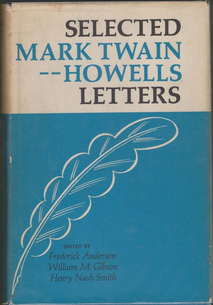 Selected Mark Twain-Howells Letters 1872-1910. Frederick Anderson, William M. Gibson, Henry Nash Smith.