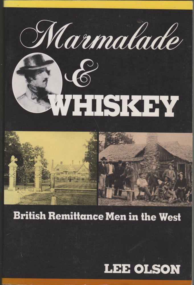Marmalade & Whiskey: British Remittance Men in the West. Lee Olson.