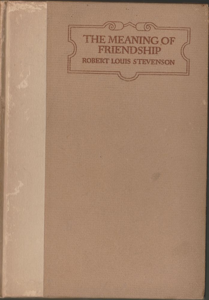 The Meaning of Friendship. Robert Louis Stevenson.