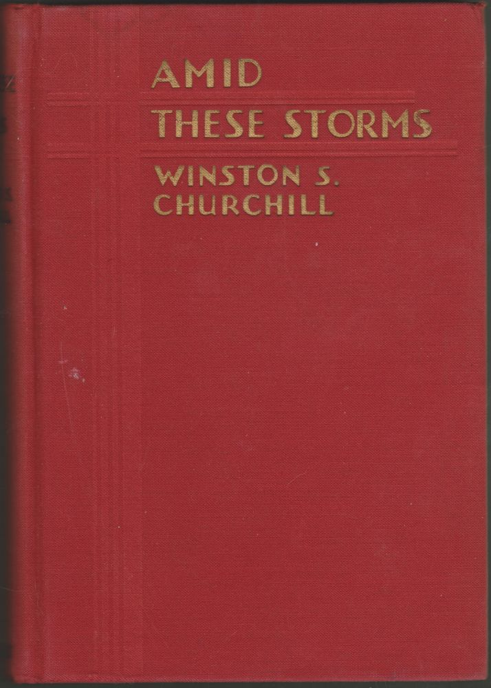 Amid These Storms: Thoughts and Adventures. Winston S. Churchill.