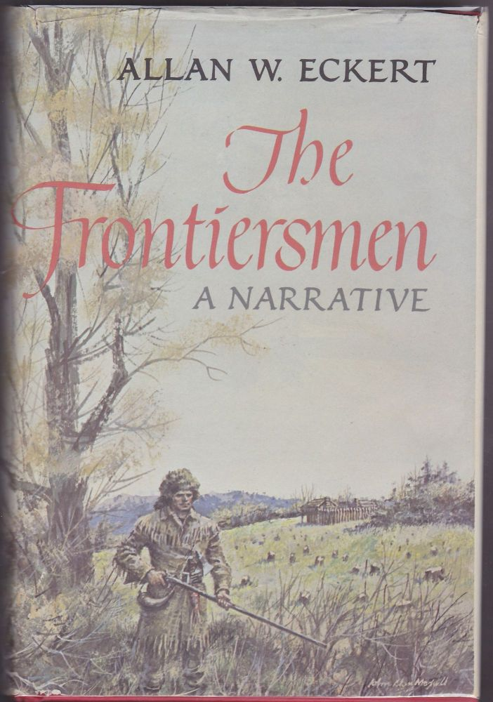 The Frontiersmen, A Narrative. Allan W. Eckert.