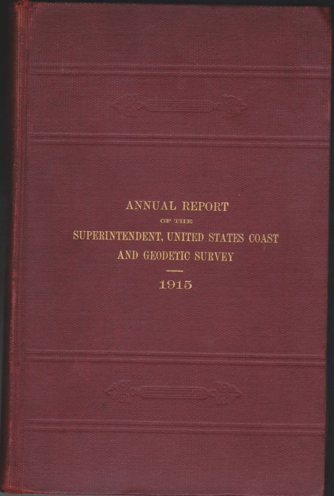 Annual Report Of The Superintendent, United States Coast And Geodetic Survey To The Secretary Of Commerce For The Fiscal Year Ended June 30, 1915. The Department Of Commerce.