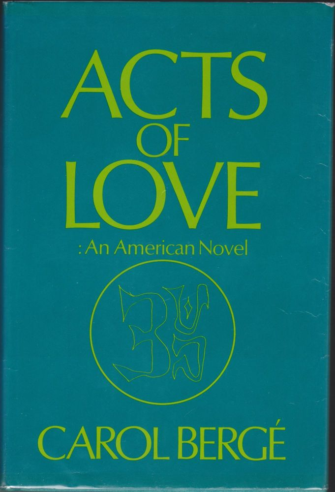 Acts Of Love, An American Novel. Carol Berge.
