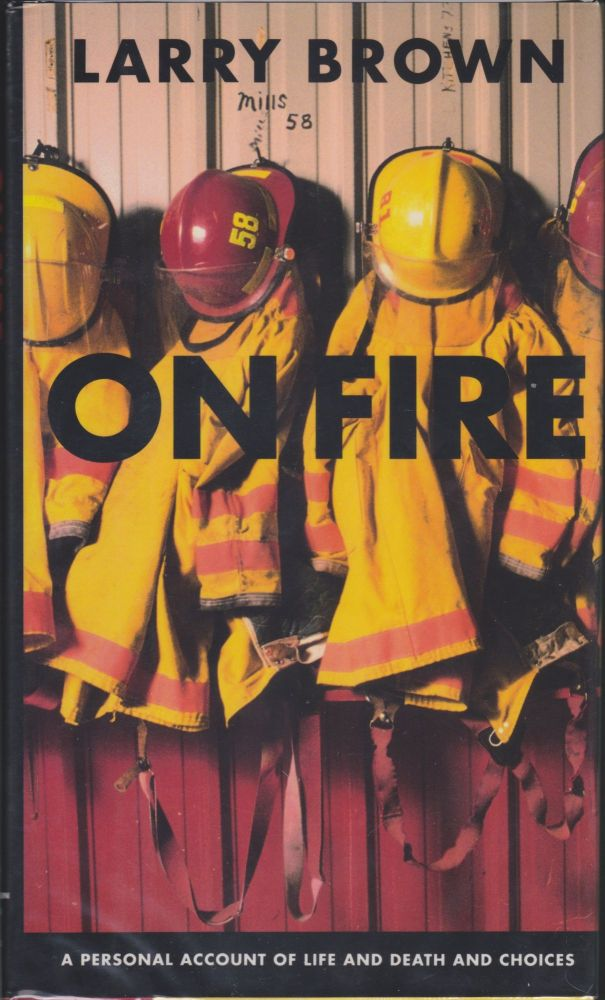 On Fire; A Personal Account Of Life And Death And Choices. Larry Brown.