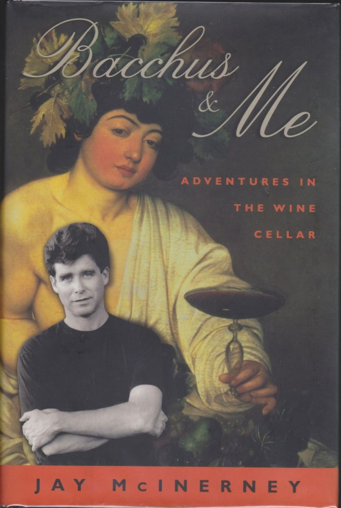 Bacchus And Me; Adventures In The Wine Cellar. Jay McInerney.