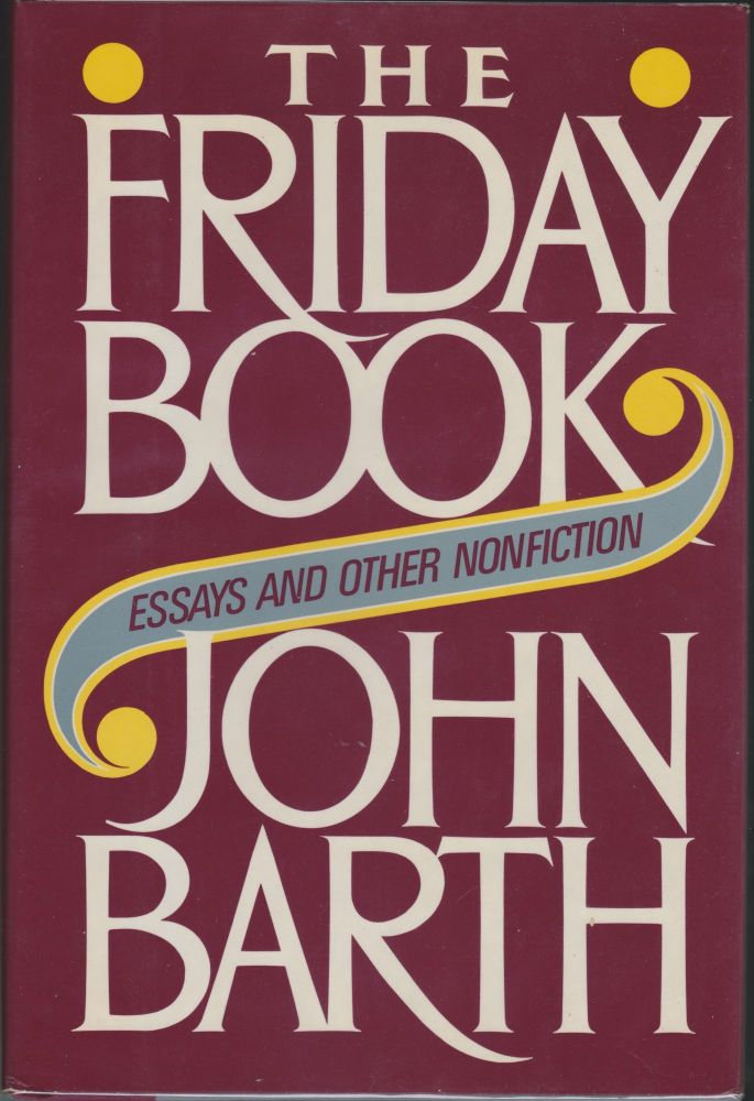 The Friday Book; Essays And Other Nonfiction. John Barth.