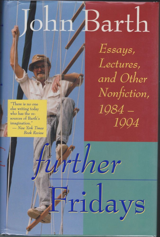 Further Fridays; Essays, Lectures, And Other Nonfiction, 1984-1994. John Barth.