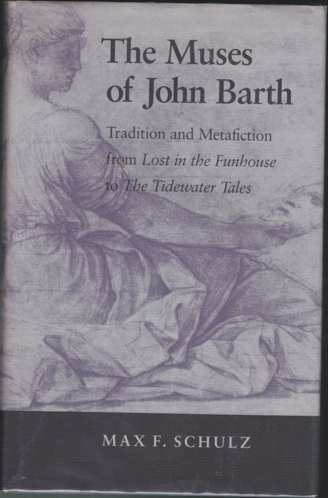 "The Muses Of John Barth; Tradition and Metafiction from ""Lost in the Funhouse"" to ""The Tidewater Tales"" Max F. Schulz."