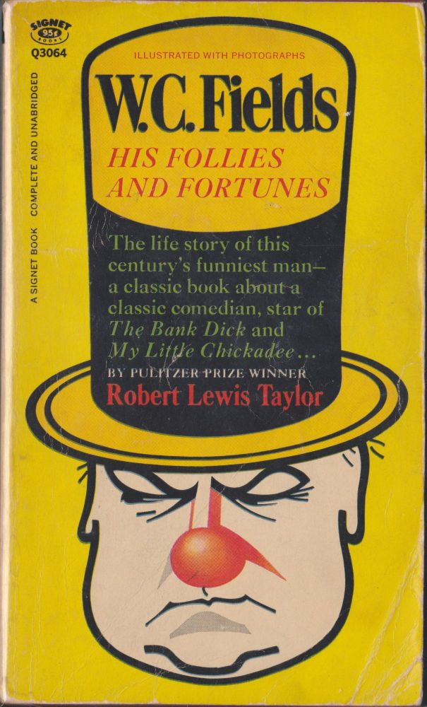 W. C. Fields: His Follies And Fortunes. Robert Lewis Taylor.