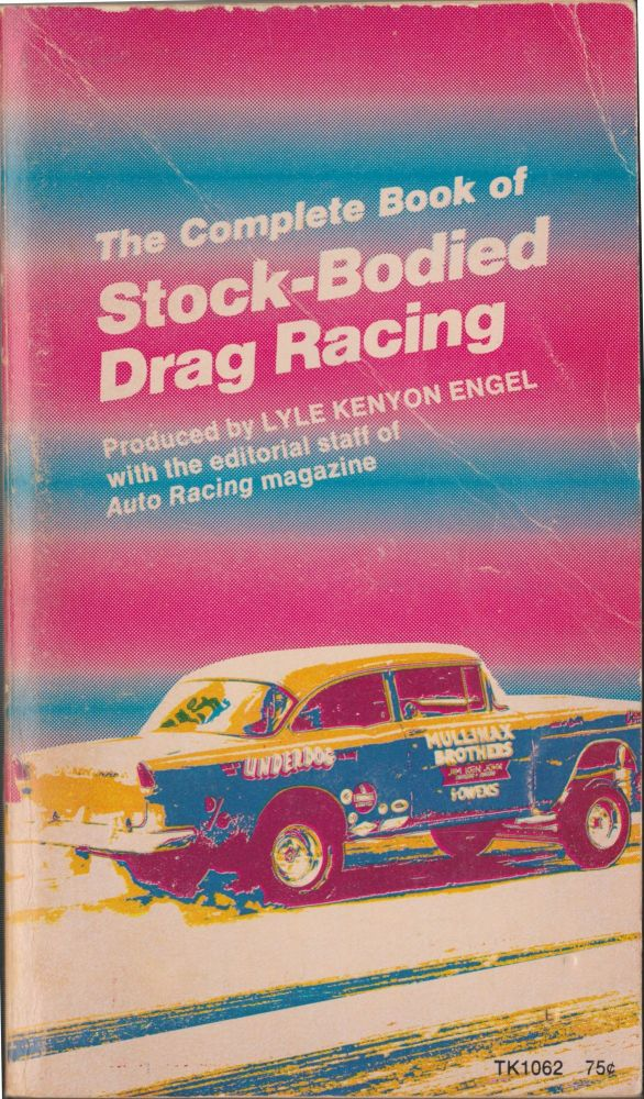The Complete Book Of Stock-Bodied Drag Racing. Lyle Kenyon Engel.