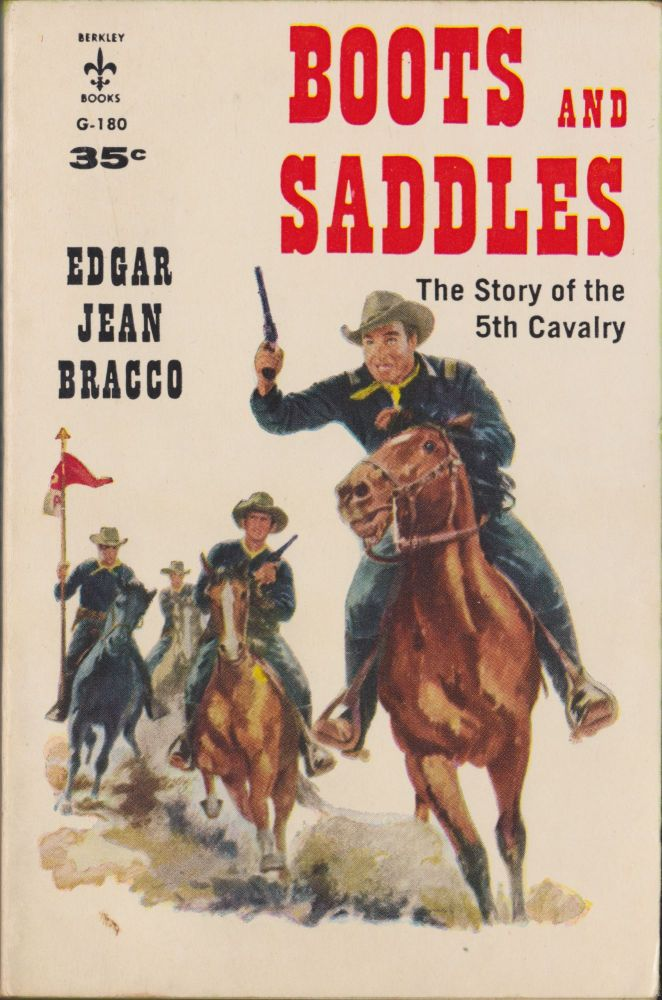 Boots And Saddles, The Story Of The Fifth Cavalry. Edgar Jean Bracco.