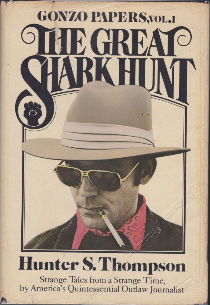 The Great Shark Hunt, Gonzo Papers, Vol. 1; Strange Tales From A Strange Time. Hunter S. Thompson.