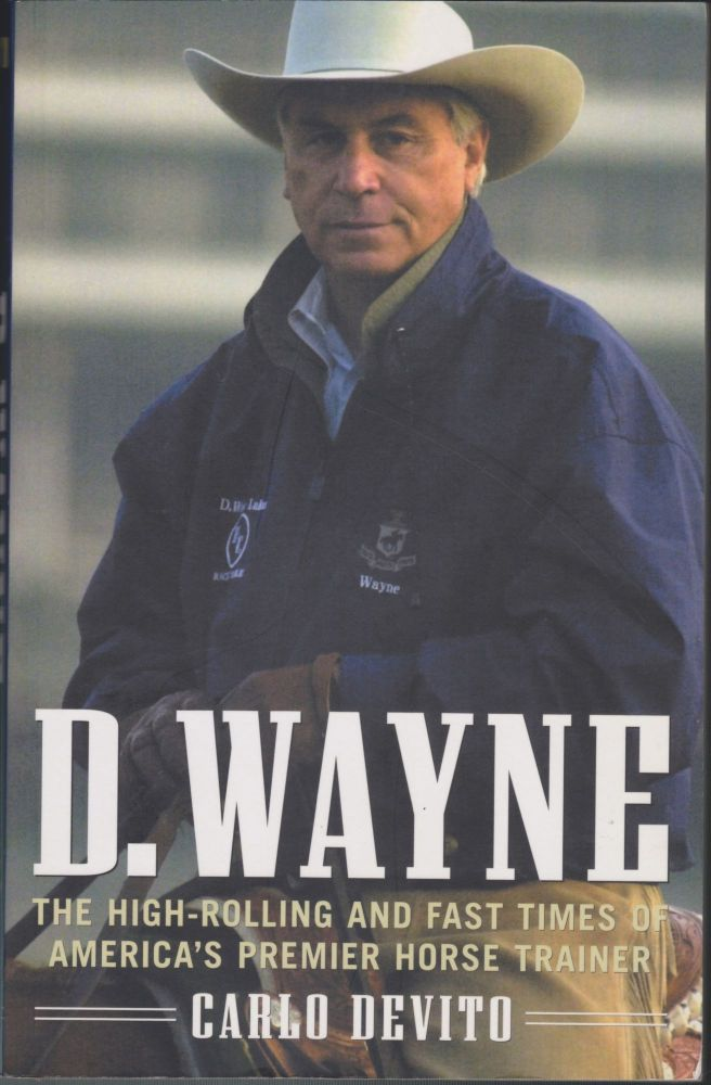D. Wayne, The High-Rolling And Fast Times Of America's Premier Horse Trainer. Carlo Devito.