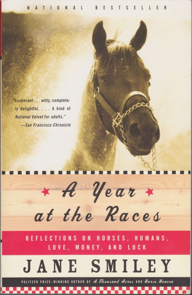 A Year At The Races, Reflections On Horses, Humans, Love, Money, And Luck. Jane Smiley.