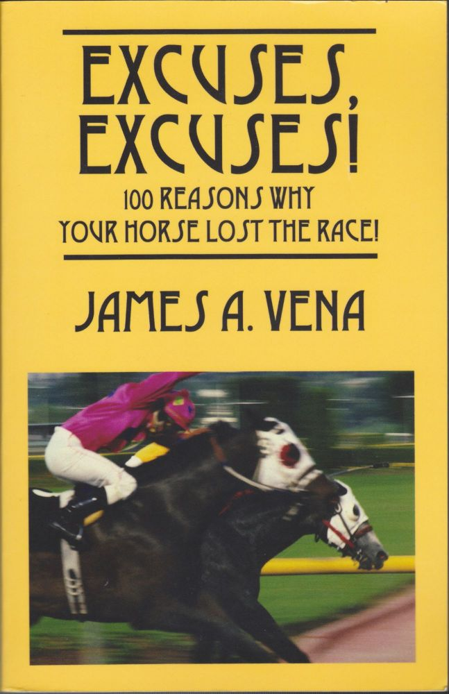 Excuses, Excuses!; 100 Reasons Why Your Horse Lost The Race! James A. Vena.