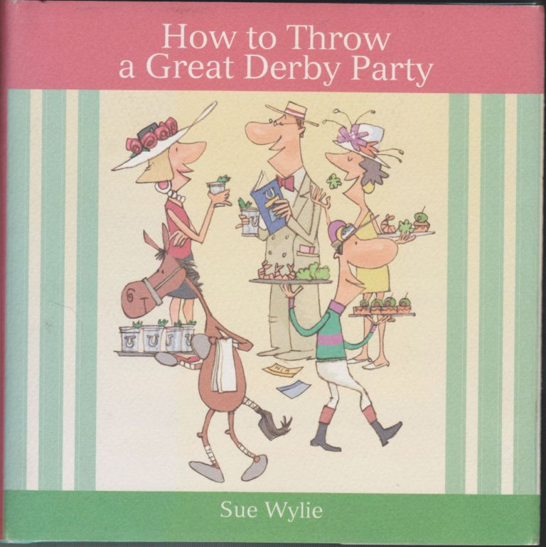 How To Throw A Great Derby Party. Sue Wylie.
