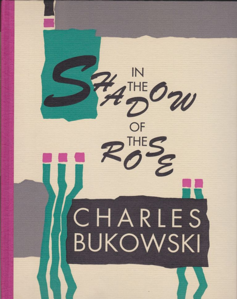 In The Shadow Of The Rose. Charles Bukowski.