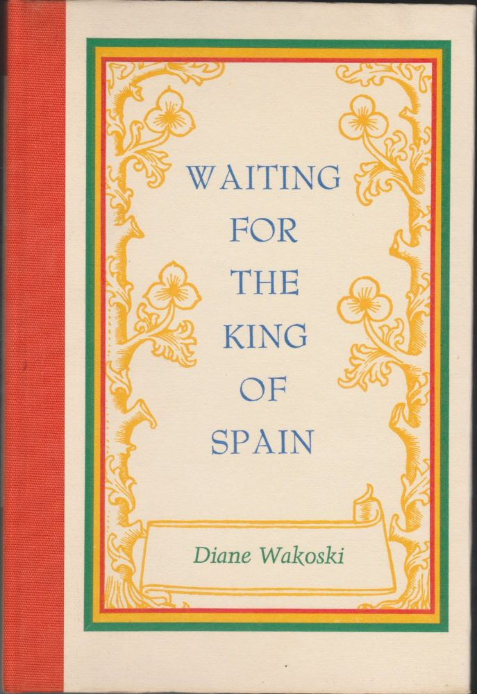Waiting For The King Of Spain. Diane Wakoski.