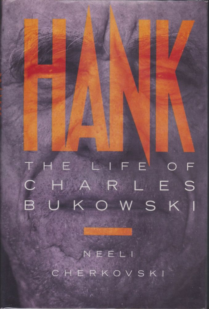 Hank: The Life Of Charles Bukowski. Neeli Cherkovski.