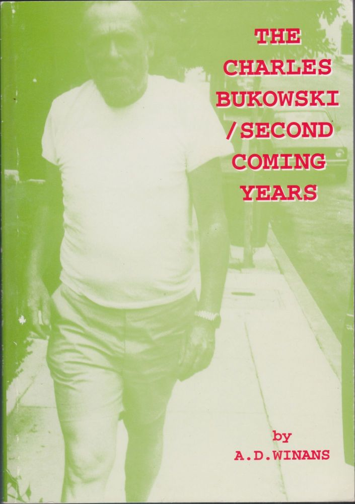 The Charles Bukowski: Second Coming Years. A. D. Winans.