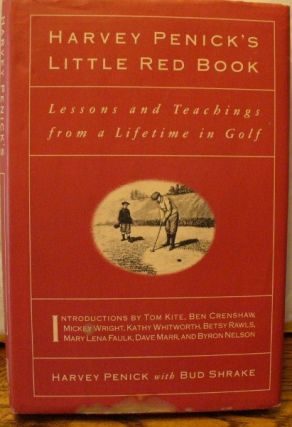 Harvey Penick's Little Red Book: Lessons and Teachings from a Lifetime in Golf. Harvey Penick, Bud Shrake.