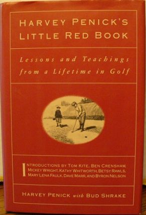 Harvey Penick's Little Red Book : Lessons and Teachings from a Lifetime in Golf. Harvey Penick, Bud Shrake.
