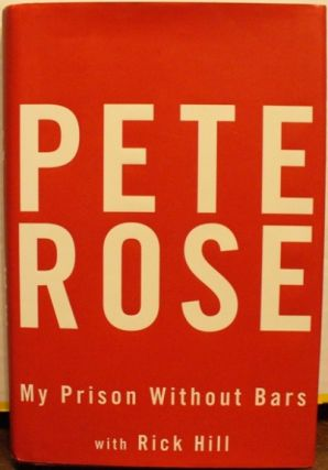 My Prison Without Bars. Pete Rose, Rick Hill.