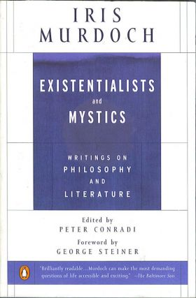 Existentialists and Mystics: Writings on Philosophy and Literature. Iris Murdoch.
