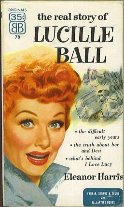 The Real Story of Lucille Ball. Eleanor Harris
