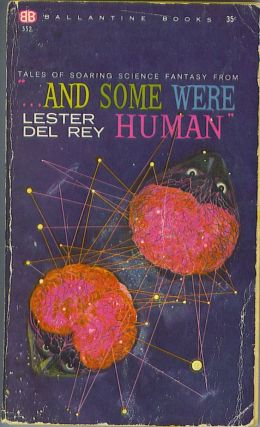 "Tales of Soaring Science Fantasy From "". . . And Some Were Human"" Lester Del Rey"