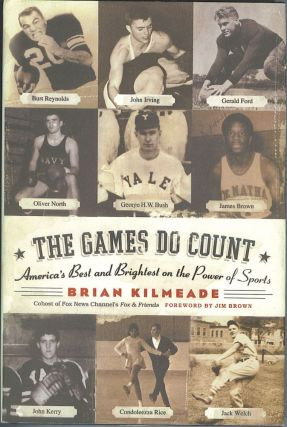 The Games Do Count: America's Best and Brightest on the Power of Sports. Brian Kilmeade.