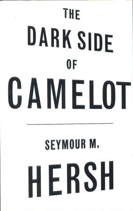 The Dark Side of Camelot. Seymour M. Hersh