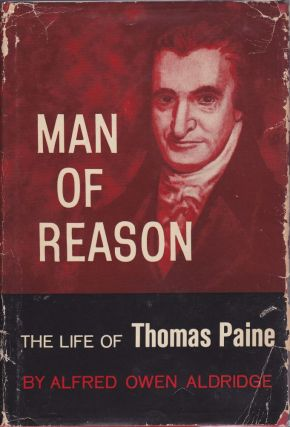 Man of Reason the Life of Thomas Paine. Alfred Owen Aldridge