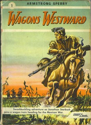 Wagons Westward. Armstrong Sperry.