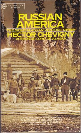Russian America the Great Alaskan Venture 1741-1867. Hector Chevigny