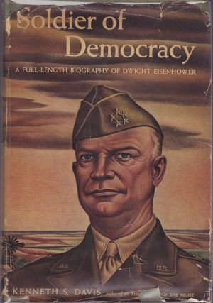 Soldier of Democracy, a Biography of Dwight Eisenhower. Kenneth S. Davis