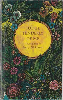 Judge Tenderly of Me, the Poems of Emily Dickinson. Emily Dickinson