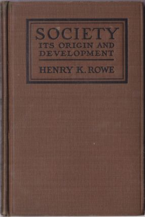 Society Its Origin and Development. Henry Kalloch Rowe.
