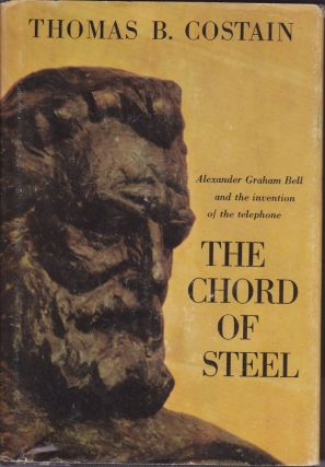 The Chord of Steel, the Story of the Invention of the Telephone. Thomas B. Costain.