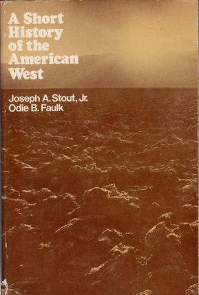 A Short History of the American West. Joseph Allen Stout, Odie B. Faulk