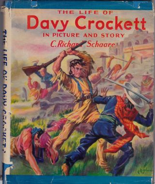 The Life of Davy Crockett in Picture and Story. C. Richard Schaare.