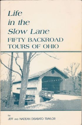 Life in the Slow Lane, Fifty Backroad Tours of Ohio. Jeff Traylor, Nadean Disabato Traylor.