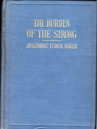 The Burden of the Strong. Josephine Turck Baker